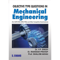 S Chand Objective Type Questions In Mechanical Engineering by V. P. Singh, Er. Raveesh Pratap & Prof. Shalom Akhai Akhai