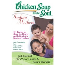 Chicken Soup Series : Chicken Soup for the Soul: Indian Mothers