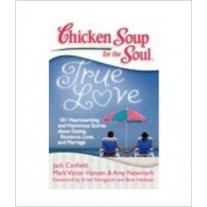 Chicken Soup Series : Chicken Soup For The Soul: True Love