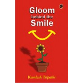 Gloom Behind The Smile by Kamlesh Tripathi (Pigeon Books)