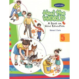 Nurture Heal the World A Book On Value Education for Class 5 by Maneet S Sarla