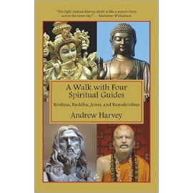 A Walk with Four Spiritual Guides Krishna, Buddha, Jesus and Ramakrishna