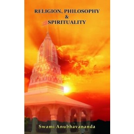 Religion, Philosophy and Spirituality by Swami Anubhavananda