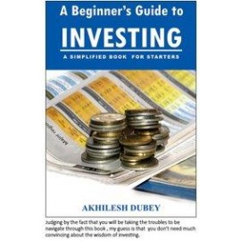 A Beginner's Guide to Investing by Akhilesh Dubey