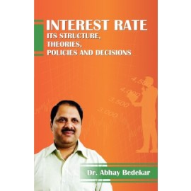 Interest Rate Its Structure, Theories, Policies & Decisions by Dr.Abhay Bedekar