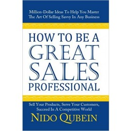 How To Be A Great Sales Professional by Nido Qubein