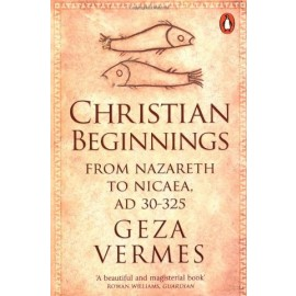 Christian Beginnings by Geza Vemes