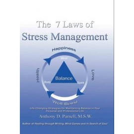 The 7 Laws Of Stress Management by Anthony D. Parnell
