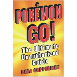Pokemon GO!: The Ultimate Unauthorized Guide by  Cara Copperman