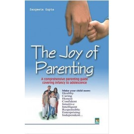 The Joy of Parenting - A Comprehensive Parenting Guide Covering Infancy to Adolescence