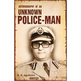 Autobiography of an Unknown Policeman by Mr.RK Agnihotri