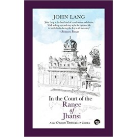 Speaking Tiger In the Court of the Ranee of Jhansi Other Travels in India by John Lang