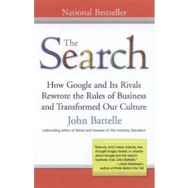 The Search: How Google and Its Rivals by John Battelle