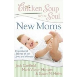 Chicken Soup Series : Chicken Soup for the Soul New Moms