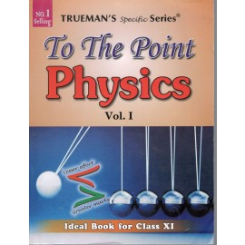 Trueman's To The Point Physics Volume 1 for Class 11