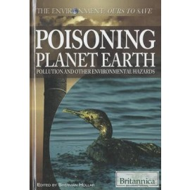 Britannica Poisioning Planet Earth Pollution and Other Enviromental Hazards