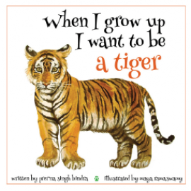 Speaking Tiger When I Grow Up I Want to be a Tiger by Prerna Singh Bindra