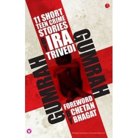 Gumrah: 11 Short Teen Crime Stories by Ira Trivedi (Foreword by Chetan Bhagat)