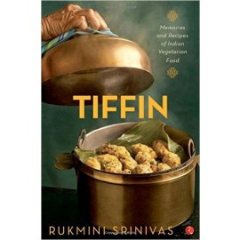 Tiffin: Memories and Recipes of Indian Vegetarian Food by Rukmini Srinivas