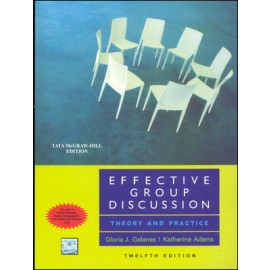 Effective Group Discussion Theory & Practice by Gloria J Galanes
