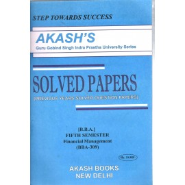 Akash Financial Management Previous Years Solved Papers 5th Semester (BBA-309)
