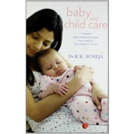 Baby and Child Care by  Dr R K Suneja