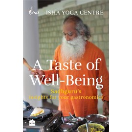 A Taste of Well-Being Sadhguru's Insights for Your Gastronomics by Isha Foundation