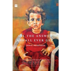 All the Answer I Shall Ever Get (Poems) by Tanya Mendonsa