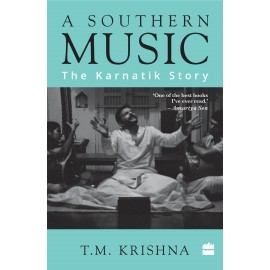 A Southern Music : The Karnatik Story by T.M. Krishna
