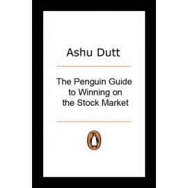 The Penguin Guide to Winning on the Stock Market by Ashu Dutt