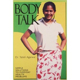Body Talk The Complete Health Guide by Yatish Agarwal