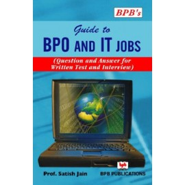 BPB Guide to BPO and IT Jobs (Question and Answer for Written Test and Interview) by Prof. Satish Jain