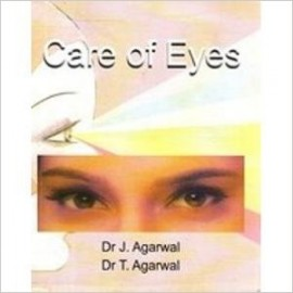 Care of Eyes by Dr J Agarwal and Dr. T Agarwal