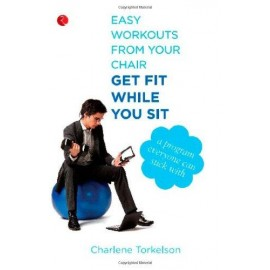 Get Fit While You Sit: Easy Workout From Your Chair by Charlene Torkelson