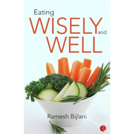 Eating Wisely and Well by Dr Ramesh Bijlani