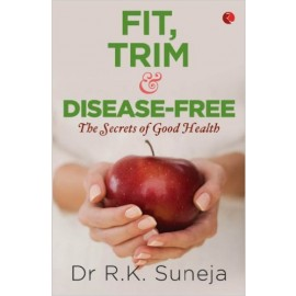 Fit Trim and Disease Free by Dr  R K Suneja