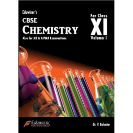 Eduwiser's CBSE Chemistry for Class 11 Volume I by Dr. P Bahadur