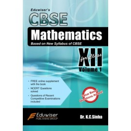 Eduwiser's CBSE Mathematics for Class 12 Volume 1 by Prof. KC Sinha