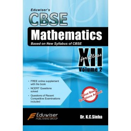 Eduwiser's CBSE Mathematics for Class 12 Volume 2 by Prof. KC Sinha