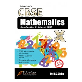 Eduwiser's CBSE Mathematics for Class 10 by Prof. KC Sinha