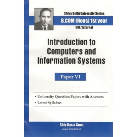 Shiv Das Previous Years Solved Papers Introduction to Computers and Information Systems B.Com (Hons.) 1st Year