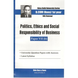 Shiv Das Previous Years Solved Papers Politics, Ethics & Social Responsibility of Business  B.Com (Hons.) 1st Year